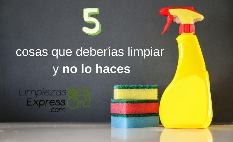 5 cosas que deberias limpiar y no lo haces