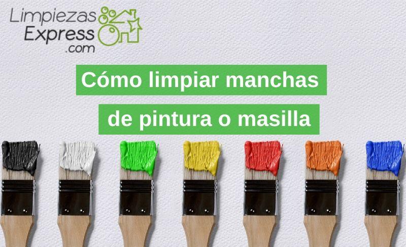 Cómo limpiar manchas de pintura o masilla