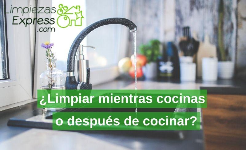 Limpiar mientras cocinas o después de cocinar