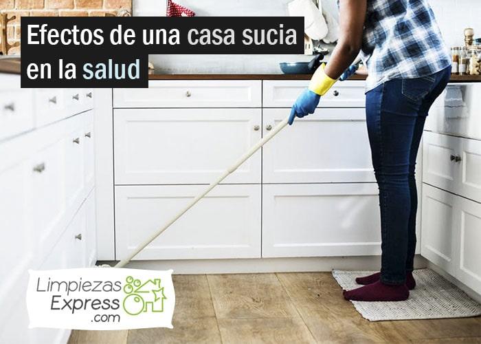 por que debes limpiar tu casa siempre, efectos de tener mi casa siempre sucia